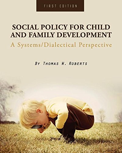 Social Policy for Child and Family Development: A Systems/Dialectical Perspective
