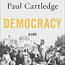 Democracy: A Life Audiobook by Paul Cartledge Narrated by Paul Hodgson