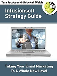 Infusionsoft Strategy Guide: Taking Your Email Marketing To A Whole New Level