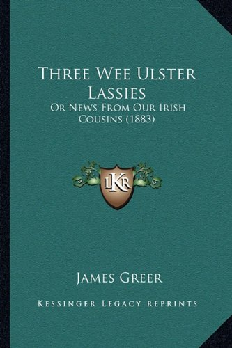 Download Three Wee Ulster Lassies: Or News From Our Irish Cousins (1883) pdf