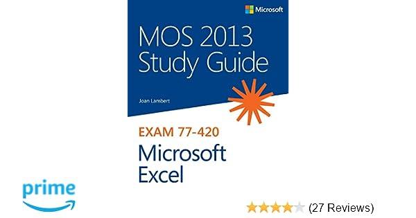 lambert mos 2013 stud gui mic ex p1 mos study guide joan lambert rh amazon com mos 2013 study guide for microsoft excel 77-420 pdf mos study guide excel 2013 pdf