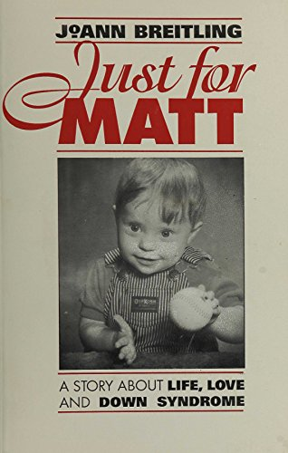 Just for Matt: A Story About Life, Love, and Down syndrome by [Breitling, JoAnn]