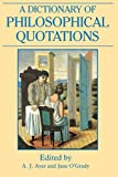 A Dictionary of Philosophical Quotations, Ayer, A. J. and O'Grady, Jane, 0631194789