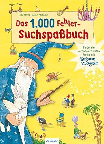 Das 1.000 Fehler-Suchspaßbuch: Finde alle verflixt-verrückten Fehler mit Zacharias Zuckerbein