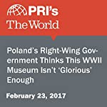 Poland's Right-Wing Government Thinks This WWII Museum Isn't 'Glorious' Enough | Nina Porzucki