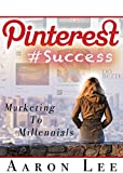 Pinterest #Success: Pinterest Marketing To Millennials