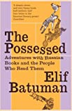 The Possessed: Adventures with Russian Books and the People Who Read Them by Batuman, Elif (2012) Paperback