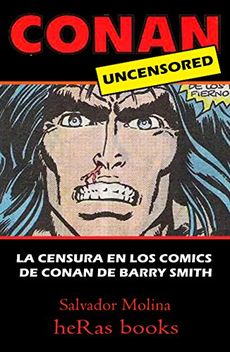 Descargar Libro Conan Uncensored: La Censura En Los Comics De Conan De Barry Smith Salvador Molina