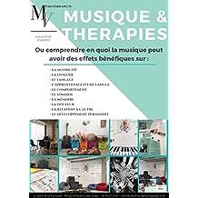 MUSIQUE & THERAPIES: ou comprendre les effets bénéfiques de la musicothérapie. (Musique&Thérapies t. 1) (French Edition)
