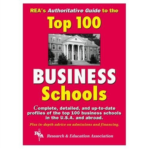 Rea's Authoritative Guide to the Top 100 Business Schools (Handbooks & Guides)