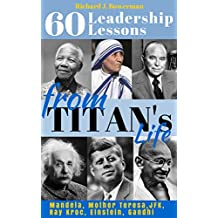 Leadership & Charisma Lessons from Titan's Life - Entire Collection: 60 Leadership Lessons from Extra-Ordinary People. Improve your Charisma, Inspire Yourself ... Lessons from Life, Nelson Mandela Book 7)