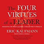 The Four Virtues of a Leader: Navigating the Hero's Journey Through Risk to Results | Eric Kaufmann