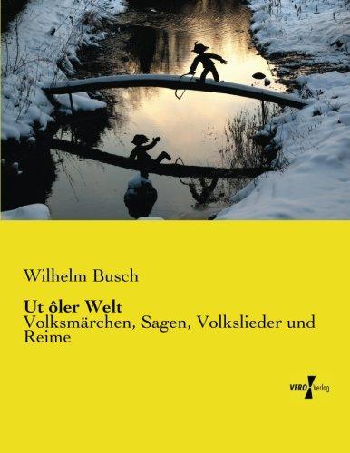 Ut oler Welt: Volksmaerchen, Sagen, Volkslieder und Reime (German Edition) pdf epub