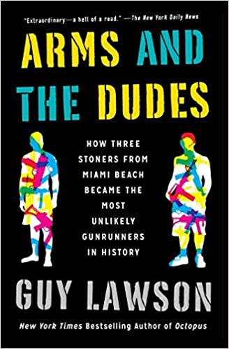 7ddc20f11165 Arms and the Dudes  How Three Stoners from Miami Beach Became the Most  Unlikely Gunrunners in History by Guy Lawson (August 02