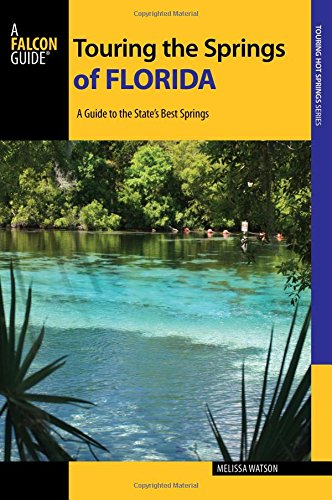 Touring the Springs of Florida: A Guide to the State's Best Springs (Touring Hot Springs)