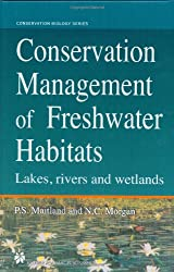 Conservation Management of Freshwater Habitats: Lakes, rivers and wetlands (Conservation Biology)