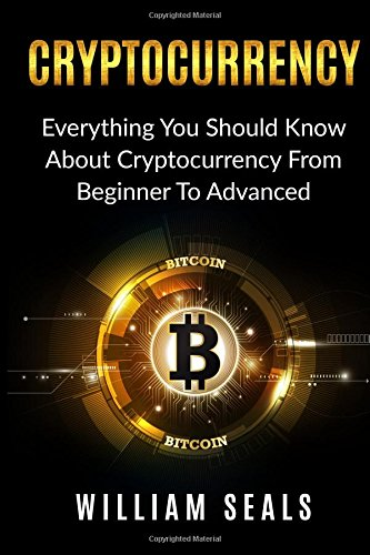 Cryptocurrency: Everything You Should Know About Cryptocurrency From Beginner To Advanced (Cryptocurrency, Blockchain, Bitcoin) ebook