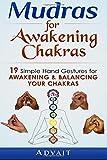Mudras for Awakening Chakras: 19 Simple Hand Gestures for Awakening and Balancing Your Chakras: [ A Beginner's Guide to Opening and Balancing Your Chakras ] (Volume 4)