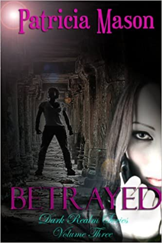 Betrayed: A Paranormal Romantic Suspense (Dark Realm Series, Volume Three Book 3)