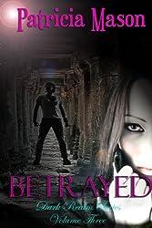 Betrayed: A Paranormal Romantic Suspense (Dark Realm Series, Volume Three Book 3)