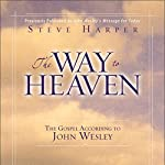 The Way to Heaven: The Gospel According to John Wesley | Steve Harper