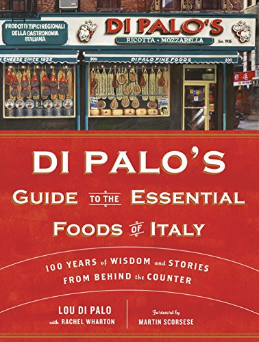 Di Palo's Guide to the Essential Foods of Italy: 100 Years of Wisdom and Stories from Behind the Counter Essentials Of Italian Cooking