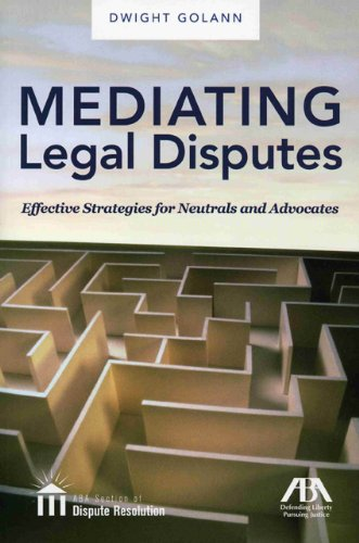 Mediating Legal Disputes: Effective Strategies for Neutrals and Advocates por Dwight Golann