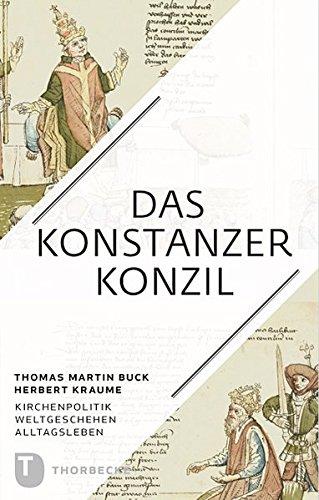Das Konstanzer Konzil - Kirchenpolitik - Weltgeschehen - Alltagsleben