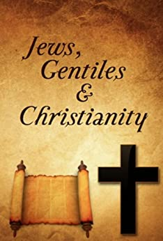 Jews, Gentiles, and Christianity by [Blackwelder, Dan]