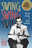 Swing, Swing, Swing: The Life & Times of Benny Goodman