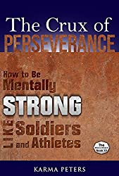 The Crux of Perseverance: How to Be Mentally Strong Like Soldiers and Athletes (The Wheel of Wisdom Book 10)