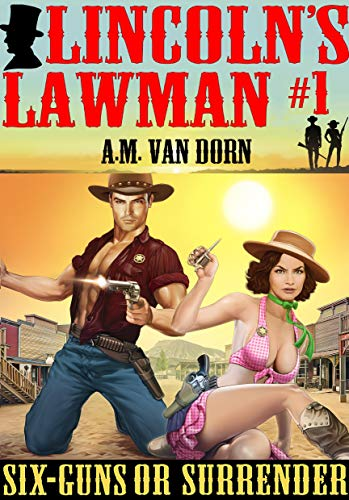 Lincoln's Lawman #1 Six-Guns or Surrender: A action adventure adult western -