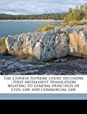 The Chinese Supreme court decisions : first instalment translation relating to general principles of civil law and commercial Law, , 1176383531