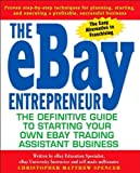 The eBay Entrepreneur: The Definitive Guide for Starting Your Own eBay Trading Assistant Business