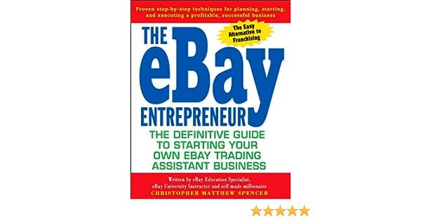 The Ebay Entrepreneur: The Definitive Guide for Starting Your Own E-Bay Trading Assistant Business: Amazon.es: Spencer, Christopher Matthew: Libros en idiomas extranjeros