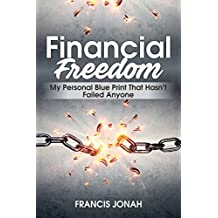 FINANCIAL FREEDOM:MY PERSONAL BLUE-PRINT MADE EASY FOR MEN AND WOMEN