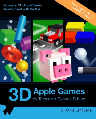 3D Apple Games by Tutorials Second Edition: Beginning 3D Apple Game Development with Swift 4 by Razeware LLC
