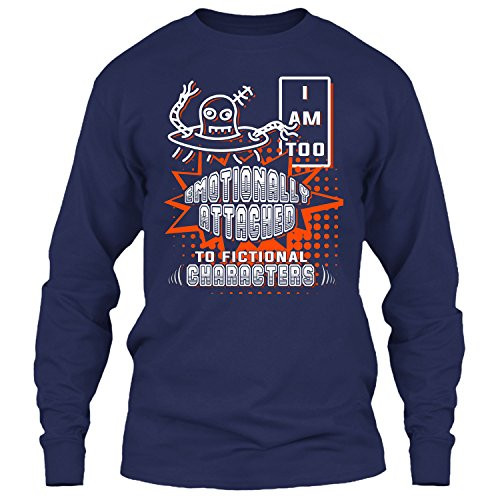 I Am Too Emotionally Attached To Fictional Characters T Shirt, Best Gift For Dad T Shirt Long (Fictional Character Halloween Ideas)