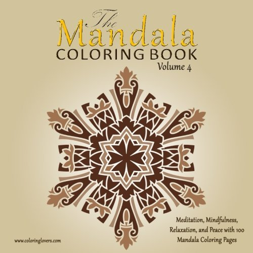 Read Online The Mandala Coloring Book: 100 Mandala Coloring Pages for Meditation, Mindfulness, Relaxation, and Peace - Inspire Creativity, Reduce Stress, and ... Book (The Sacred Circles Mandalas) (Volume 4) ebook