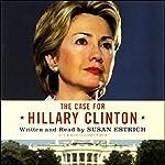 The Case for Hillary Clinton   Susan Estrich