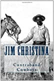 Contraband Cowboys, Jim Christina, 1461101379