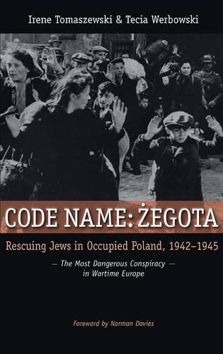 Code Name: Zegota: Rescuing Jews in Occupied Poland, 1942-1945: The Most Dangerous Conspiracy in Wartime Europe