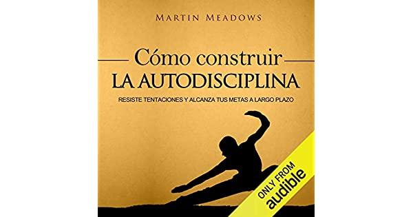 Amazon.com: Cómo Construir la Autodisciplina [How to Build ...