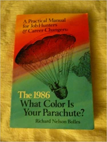 What Color Is Your Parachute? A Practical Manual for Job-Hunters and Career Changers by Richard N. Bolles (1986-04-01)
