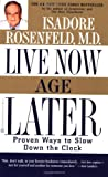 Live Now, Age Later, Isadore Rosenfeld, 0446676020