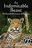 An Indomitable Beast: The Remarkable Journey of the Jaguar