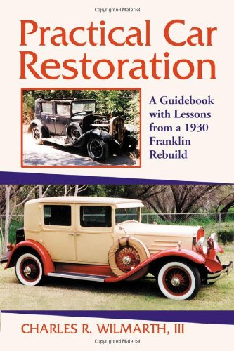 Restoration Antique Car - Practical Car Restoration: A Guidebook With Lessons from a 1930 Franklin Rebuild