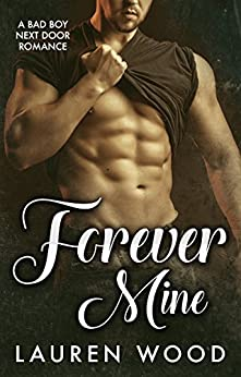 Forever Mine: A Bad Boy Next Door Romance by [Wood, Lauren]