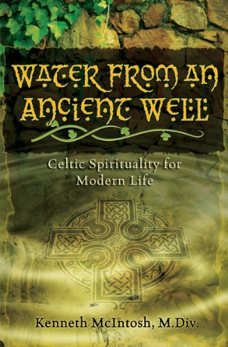 Celtic Life - Water from an Ancient Well: Celtic Spirituality for Modern Life