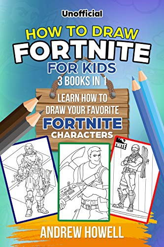 How To Draw Fortnite For Kids: 3 Books In 1:: Learn How to Draw Your Favorite Fortnite Characters (How To Draw Fornite For Kids Book 4) (English Edition)